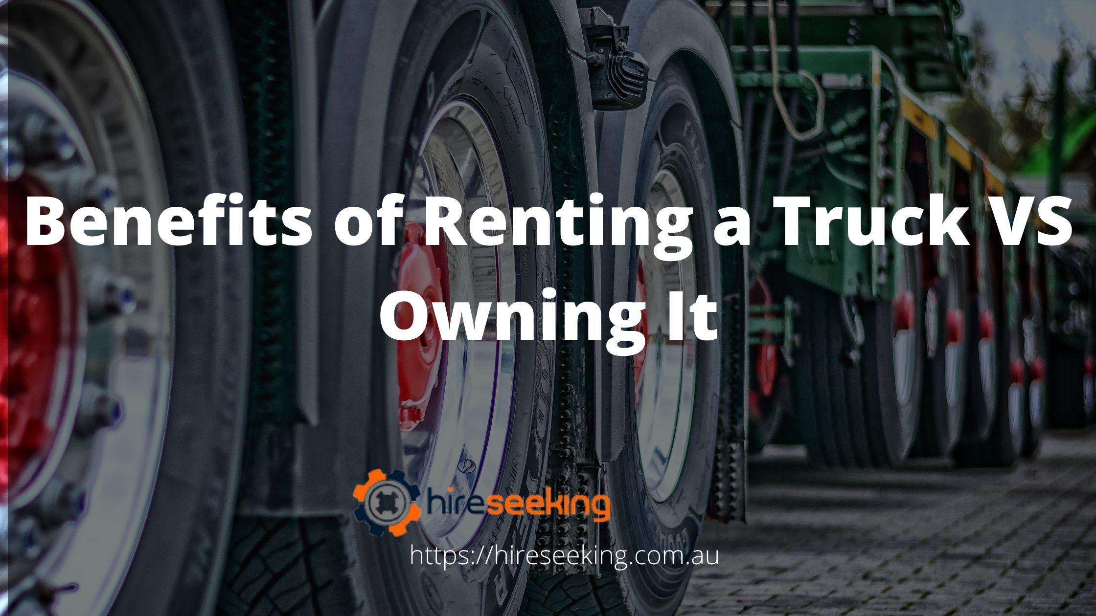 Benefits of Renting a Truck VS Owning It
